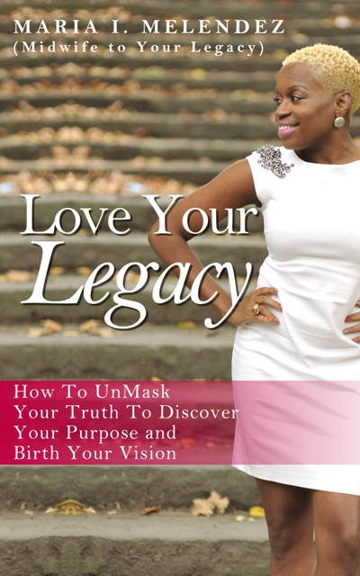 Embrace Her Legacy  Love Your Legacy: How to UnMask Your Truth to Discover Your Purpose and Birth Your Vision